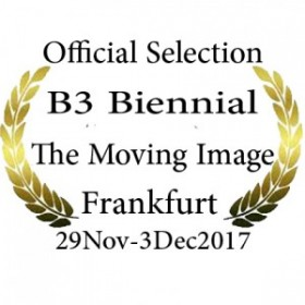 •B3 Biennial of the moving image 2017 – in The Main Competition Section Frankfurt 29Nov  - Dec. 03, 2017