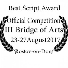 •TWO awarded ( The Best Film and The best Script in III Bridge of Arts motivational IFF -2017